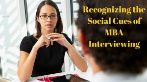 Recognizing the social cues of MBA interviewing