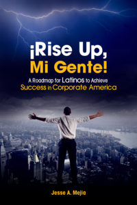 ¡Rise Up, Mi Gente! A Roadmap for Latinos to Achieve Success in Corporate America