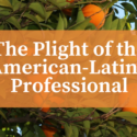 The Plight of the American-Latino Professional