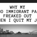 Why My Latino Immigrant Parents Freaked Out When I Quit My Job